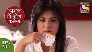 Kuch Toh Log Kahenge - Episode 51 - Nidhi Gets A New Job