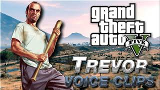 Trevor Voice Clips / Quotes - GTA V - Grand theft Auto 5 - Funny