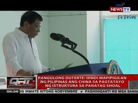 QRT: Pang. Duterte: Hindi mapipigilan ang China sa pagtatayo ng istruktura sa Panatag Shoal