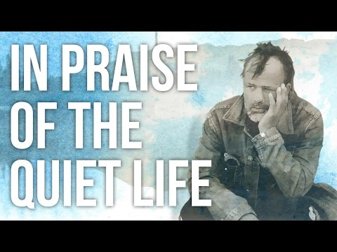 In Praise of The Quiet Life