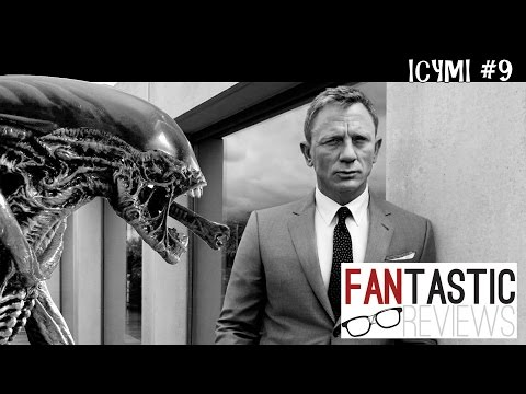 ICYMI #9 -- Six More Alien Movies? | Bond 25 News and Speculation!