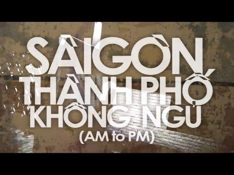 [The Saigon Projects] - Sài Gòn Thành Phố Không Ngủ (AM to PM) - 2011 - [Engsub]