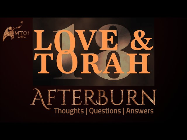 Afterburn | Thoughts, Q&A on Love and Torah | Part 18