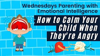 Ep. 8 Parenting with Emotional Intelligence: How to Calm Your Child When They're Angry