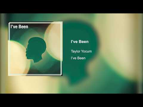 Taylor Yocum - I've Been (Audio)