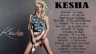 Kesha Playlist Album 2018 || The Best Songs Of Kesha