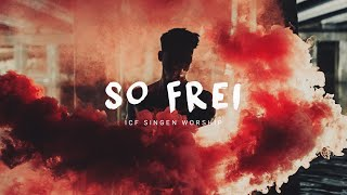 ICF Singen Worship - So Frei (Official Music Video)