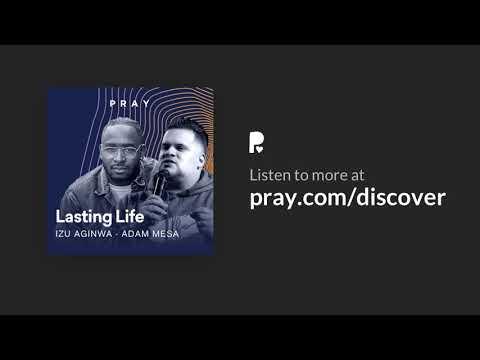 lasting-life---izu-aginwa-&-adam-mesa-|-pray.com