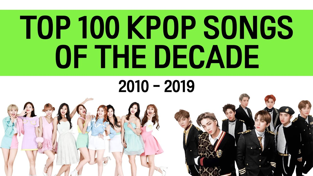 MY TOP 100 KPOP SONGS OF THE DECADE (2010 - 2019)