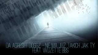 Da AgresiFF DoggZ - Nie Ma Już Takich Jak Ty (feat. Wuzette BBS, prod. Mpcet)