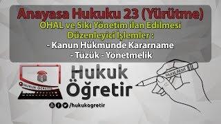 Anayasa Hukuku 23 - YÜRÜTME (SON) - OHAL ve Sıkı Yönetim KHK - Tüzük - Yönetmelik - Murat Aksel