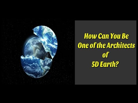 How Can You Be One of the Architects of 5D Earth