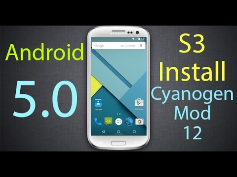 CyanogenMod 12 Android 5 0 Lollipop ROM Samsung Galaxy S3! HOW TO INSTALL!  THE MOST STABLE
