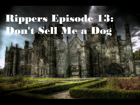 Rippers Episode 13: Don't Sell Me a Dog