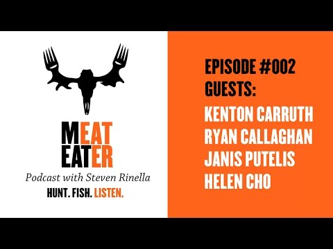 MeatEater Podcast Episode 002: Kenton Carruth, Ryan Callaghan, Janis Putelis, Helen Cho