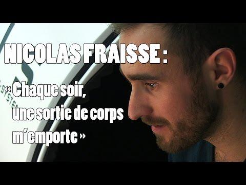 "NICOLAS FRAISSE#2 ""Chaque soir, une sortie de corps m'emporte"""