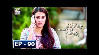 Chandni Begum Ep # 90