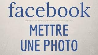 Comment METTRE une PHOTO sur Facebook