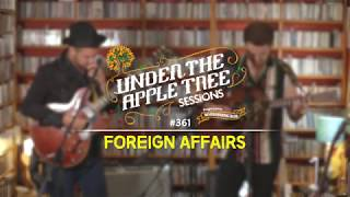 """Foreign Affairs - """"Faded"""" at Under The Apple Tree"""