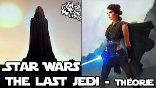 STAR WARS : THE LAST JEDI | Mes Théories sur le(s) Dernier(s) Jedi