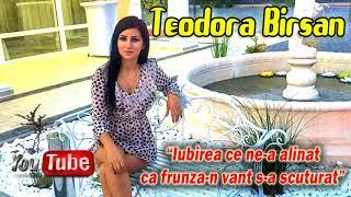Teodora Birsan - Iubirea Ce Ne-a Alinat Ca Frunza-n Vant S-a Scuturat 2018 (Oficial Audio)