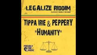 Tippa Irie and Peppery - Humanity (Legalize Riddim -  Friendly Fire Music 2013)