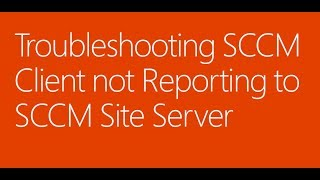 Troubleshooting SCCM Client not Reporting to SCCM Site Server
