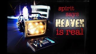 SPIRIT CLEARLY SAYS HEAVEN IS REAL. Amazing REAL Direct Spirit Communication and HOW to do it.