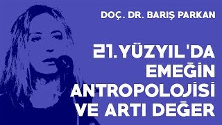 21. Yüzyıl'da Emeğin Antropolojisi ve Artı Değer - Doç. Dr. Barış Parkan