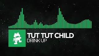 [Glitch Hop or 110BPM] - Tut Tut Child - Drink Up [Monstercat Release]