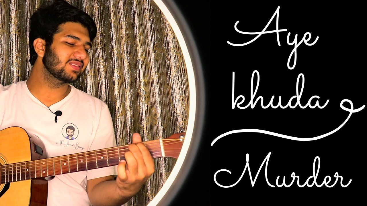 Aye Khuda | Murder , Saim Bhatt, Mithoon | Guitar Cover | Dhruv Goel