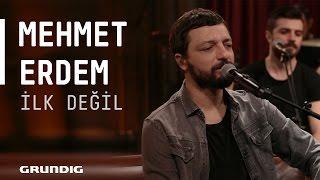 Mehmet Erdem - İlk Değil @Akustikhane #sesiniaç