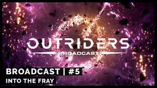 Outriders Broadcast #5: Into The Fray