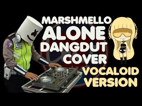 Alone - Marshmello [Dangdut Remix Vocaloid Version]
