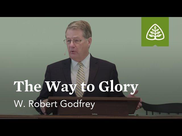 W. Robert Godfrey: The Way to Glory
