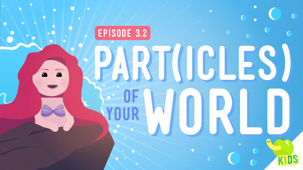 Part(icles) of Your World: Crash Course Kids #3.2