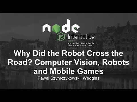 Why Did the Robot Cross the Road? Computer Vision, Robots and Mobile Games - Pawel Szymczykowski