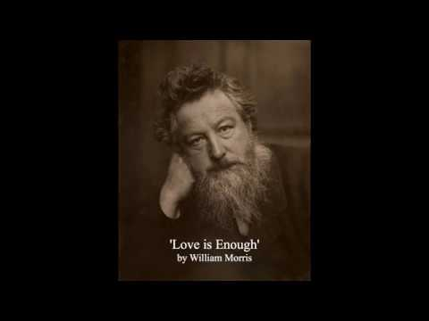Love is Enough  by William Morris - Narration and Commentary