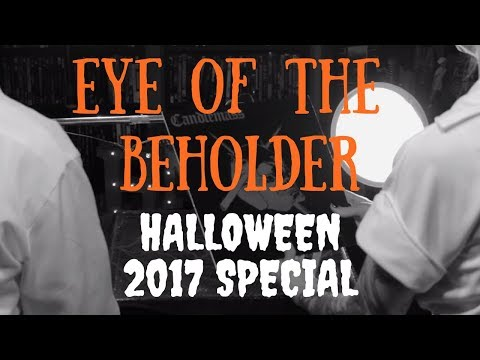 Eye Of The Beholder - Halloween 2017 Special