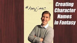 Creating Character Names in Fantasy | #heyjmc