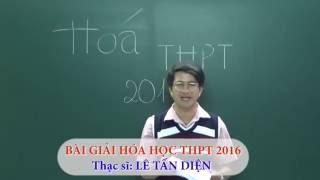 Bài giải Hóa học THPT 2016 bằng SƠ ĐỒ HÓA (Phần 1) || Thầy Lê Tấn Diện