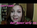Chit-Chat Get Ready with Me