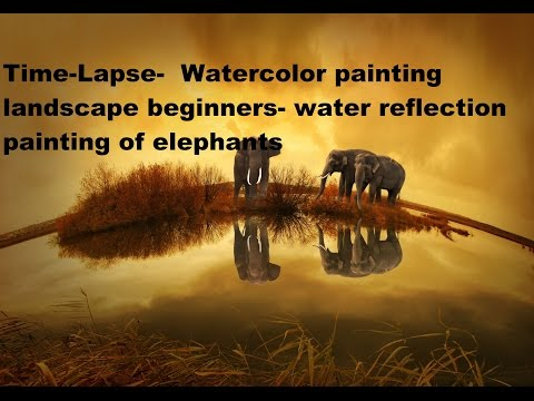 Time-Lapse-  Watercolor painting landscape beginners- water reflection painting of elephants