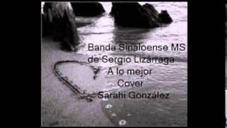 Sarahi González Banda Sinaloense MS de Sergio Lizárraga  A lo mejor Cover