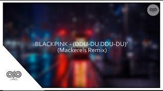 Gambar cover BLACKPINK - 뚜두뚜두 (DDU-DU DDU-DU) - (Mackerels Remix)