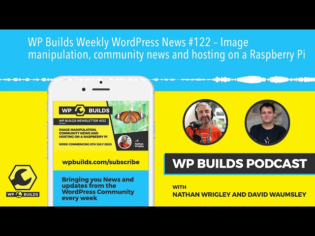 WP Builds Weekly WordPress News #122 – Image manipulation, community news and hosting on a Raspberr