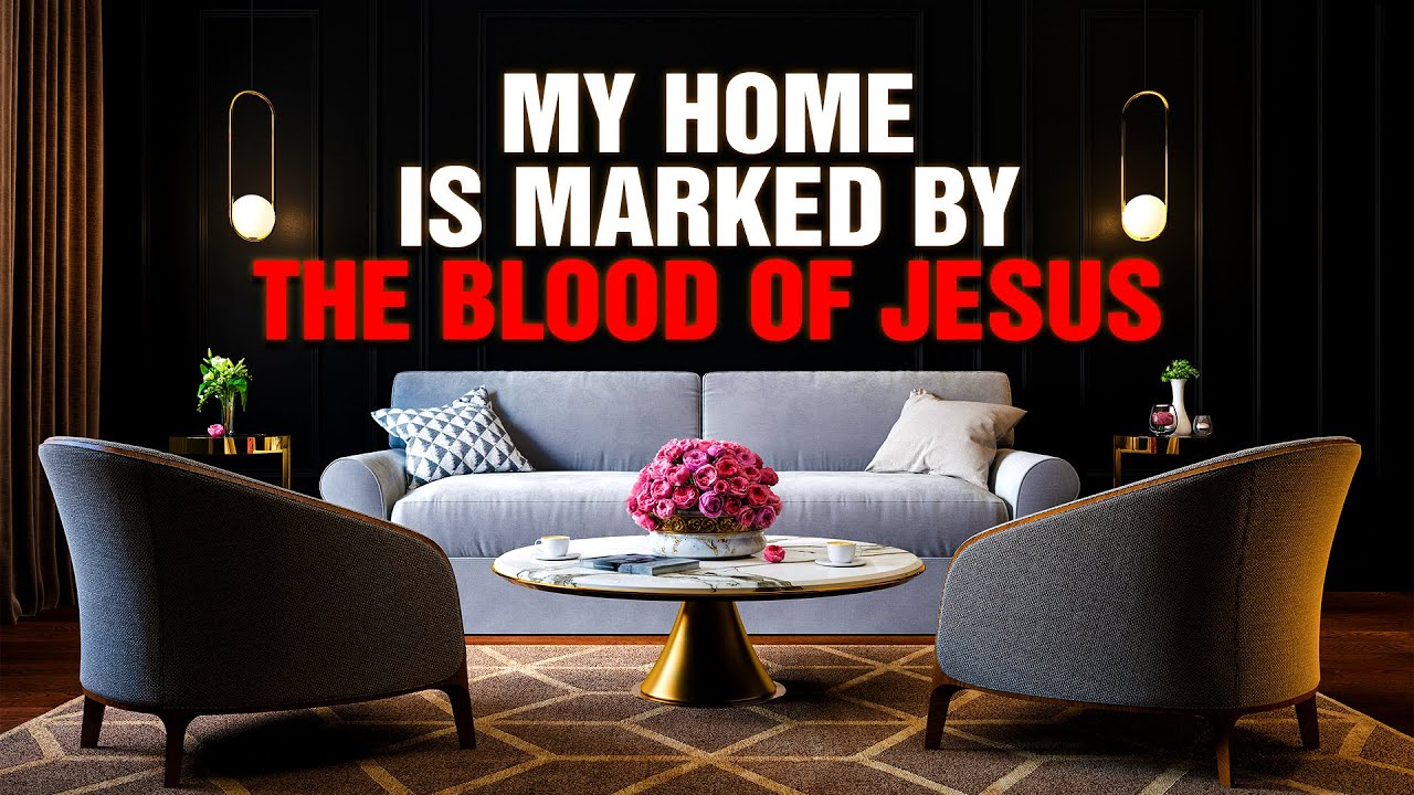 A Prayer To Bless and Sanctify Your Home With The Blood Of Jesus