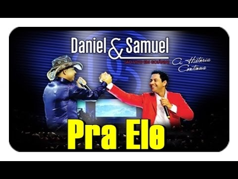 Daniel e Samuel - Pra Ele -  DVD A Historia Continua   Vídeo