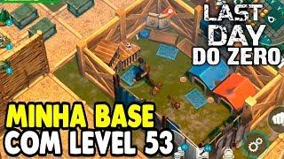 Minha Base com Level 53 - Last Day DO ZERO #13