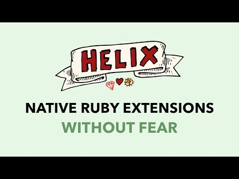 Helix: Build Native Ruby Extensions Without Fear